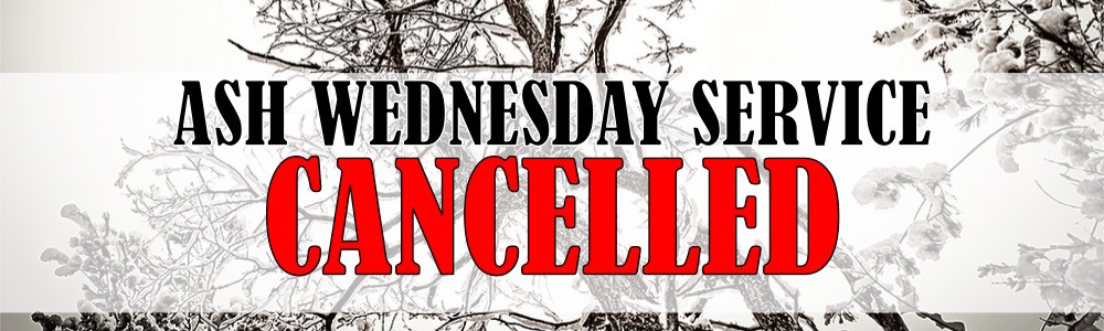 No Ash Wednesday Service on Feb 18, due to icy roads.